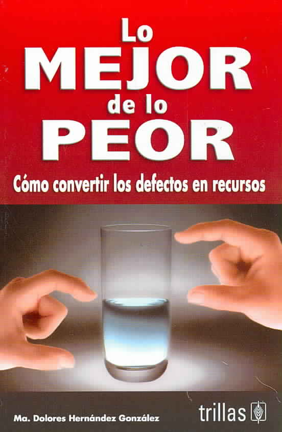 Lo mejor de lo peor/ The Best of the Worst By Gonzalez, Maria D. Hernandez